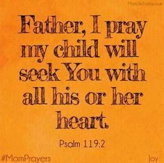Father, I pray my child /children will seek you with all their heart..amen!!