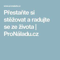 Přestaňte si stěžovat a radujte se ze života | ProNáladu.cz