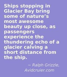 Glacier Bay National Park, National Parks, Cruise, Quote, Quotation, Cruises, Qoutes, True Words, Quotes