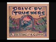 """Gravity's Gone Drive-By Truckers """"And don't ever let them make you feel like saying what you want is unbecoming If you were supposed to watch your mouth all the time I doubt your eyes would be above it"""""""
