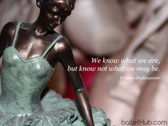 We know what we are, but not what we may be. | From BalletHub.com #ballet… Ballet Quotes, Dance Quotes, Me Quotes, Dream Career, Dance Pictures, Life Lessons, How To Find Out, Dancer, Inspirational Quotes