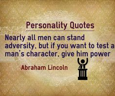 Personality Quotes : Nearly all men can stand adversity, but if you want to test a man's character, give him power. Character Quotes, Man Character, Personality Quotes, Abraham Lincoln, Author, Men, Writers, Guys