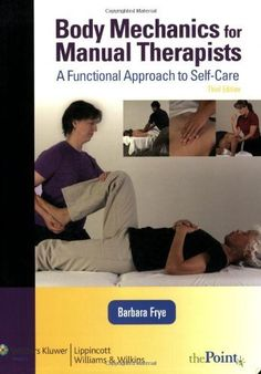 Body Mechanics for Manual Therapists: A Functional Approach to Self-Care (LWW Massage Therapy and Bodywork Educational Series) by Barbara Frye, http://www.amazon.com/dp/0781774837/ref=cm_sw_r_pi_dp_3xokqb1VEB0BG