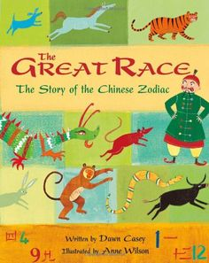 The Great Race: The Story of the Chinese Zodiac by Dawn Casey, illustrated by…