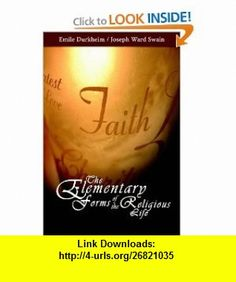 The Elementary Forms of the Religious Life (9781607960089) Emile Durkheim , ISBN-10: 1607960087  , ISBN-13: 978-1607960089 ,  , tutorials , pdf , ebook , torrent , downloads , rapidshare , filesonic , hotfile , megaupload , fileserve