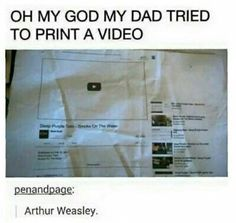 Oh, Arthur Weasley. You can't just print a video! Harry Potter Universe, Harry Potter Fandom, Harry Potter Memes, Harry Potter Funny Tumblr, Harry Potter Imagines, Funny Quotes, Funny Memes, Hilarious, Jokes