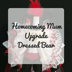 Get a dressed bear for your homecoming mum or garter.