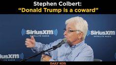 """Donald Trump is a coward"" - Stephen Colbert"