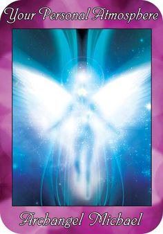 Your Personal Atmosphere ~ Archangel Michael ~  from the Ask Angels Oracle Cards