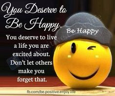 You deserve to be happy. You deserve to live a life you are excited about. Don't let others make you forget that. Don't Let, Let It Be, Life Rules, You Deserve, Did You Know, My Idol, Affirmations, Meant To Be, Forget