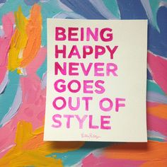 Being happy never goes out of style.
