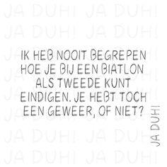 Biatlon? Ja Duh! #humor #grap #quote #@spreuk #tekst #Nederlands #sport