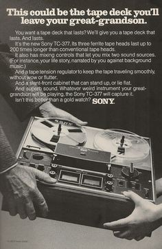 """""""This could be the tape deck you'll leave your great-grandson."""" - 1973 ad for Sony reel-to-reel tape deck Source:."""