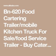 Bn-620 Food Cartering Trailer/mobile Kitchen Truck For Sale/food Service Trailer - Buy Catering Trailer,Mobile Kitchen Truck For Sale,Food Service Trailer Product on Alibaba.com