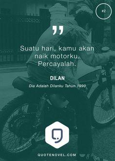 Suatu hari, kamu akan naik motorku. Percayalah. - Dilan (Dia Adalah Dilanku Tahun 1990)