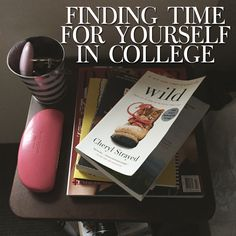 How to make time for yourself in college (or with a busy schedule!)