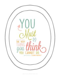 You Must Eleanor Roosevelt Quote - Free Printable