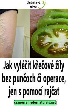 Jak vyléčit křečové žíly bez punčoch či operace, jen s pomocí rajčat Home Doctor, Reflexology, Detox, Celery, Pickles, Cucumber, Vegetables, Health, Lemon