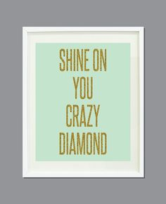 Shine On You Crazy Diamond -11x14 - Mint with Gold Glitter Text- Typography Art Print - Wall Art - Home Decor via Etsy
