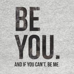 Awesome 'Be+You.+And+if+you+can%27t...' design on TeePublic!
