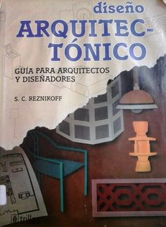 Reznikoff, S. C. Diseño Arquitectónico: Guía Para Arquitectos Y Diseñadores.   1ª ed. México: Trillas, 1995. Disponible en la Biblioteca de Ingeniería y Ciencias Aplicadas. (Primer nivel EBLE)