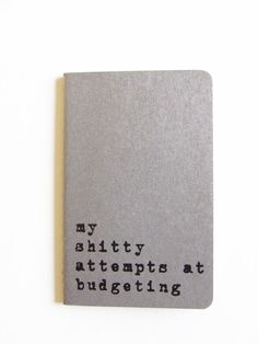 Funny hand screen printed MOLESKINE® notebook; Recycled kraft paper cover: 'my shitty attempts at budgeting'