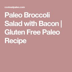 Paleo Broccoli Salad with Bacon | Gluten Free Paleo Recipe