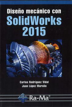 Diseño mecánico con solidworks 2015 / Carlos Rodríguez Vidal, Juan López Maroño.-- Madrid : Ra-ma, 2015.