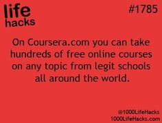 Lifehack - INCORRECT!!!!! its coursea.ORG - Cousera.com is for profit, but coursera.ORG is a university run site that provides free online courses on any topic from legit schools around the world
