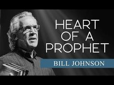 The Heart of the Prophet || Bill Johnson || Bethel Church - YouTube