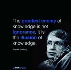 Stephan Hawking truer than true Wise Quotes, Quotes To Live By, Motivational Quotes, Inspirational Quotes, Famous Quotes, Funny Quotes, Stephen Hawking Quotes, Illusion, Ignorance