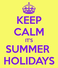 Its Summer | KEEP CALM IT'S SUMMER HOLIDAYS - KEEP CALM AND CARRY ON Image ...