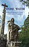 Free Kindle Book -   Stone and Water: Walking the Spiritual Variant of the Camino Portugues. 2018 edition with additional chapter.