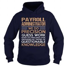 PAYROLL ADMINISTRATOR We Do Precision Guess Work Questionable Knowledge T Shirts, Hoodies. Check price ==► https://www.sunfrog.com/LifeStyle/PAYROLL-ADMINISTRATOR--Precision-Navy-Blue-Hoodie.html?41382