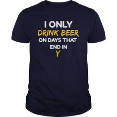Awesome Tee I only drink beer on days that end in Y T-Shirts
