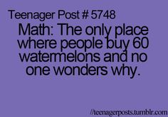 Yes, it's so normal there, but then if I ever told someone that I wanted to buy 60 watermelons, then I'm the crazy one.