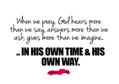 PRAY, God hears -in HIS timing & HiS own way.