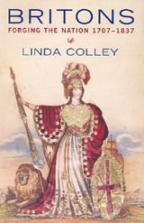 BRITONS: FORGING THE NATION, 1707-1837: WITH A NEW PREFACE BY THE AUTHOR~Linda Colley~2003