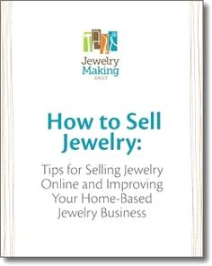 Free Tips for Selling Jewelry Online:  How to Sell Jewelry and Improve Your Home-based Jewelry Business