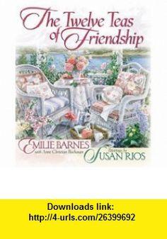 The Twelve Teas� of Friendship (9780736904742) Emilie Barnes, Anne Christian Buchanan, Susan Rios , ISBN-10: 0736904743  , ISBN-13: 978-0736904742 ,  , tutorials , pdf , ebook , torrent , downloads , rapidshare , filesonic , hotfile , megaupload , fileserve