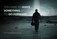 """You have to leave something behind to go forward."" - Newton's third law of motion (Interstellar)"