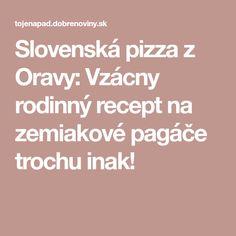 Slovenská pizza z Oravy: Vzácny rodinný recept na zemiakové pagáče trochu inak!