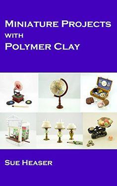 Miniature Projects with Polymer Clay (English Edition) von Sue Heaser, http://www.amazon.de/dp/B00KXBU9ZC/ref=cm_sw_r_pi_dp_QG0Gub0YA09T9
