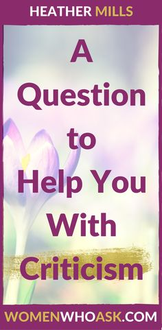 A Question to Help You With Criticism Thick Skin, Work Life Balance, Resume Writing, Starting Your Own Business, Achieve Your Goals, Career Advice, Business Tips, Personal Development, Blogging
