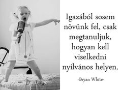 Bryan White gondolata a felnőttkorról. A kép forrása: Tumik Szilvia # Facebook Motivational Quotes, Funny Quotes, Life Quotes, Inspirational Quotes, Everything Funny, Funny Moments, Poems, Lyrics, Wisdom