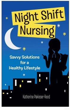 Night-Shift Nursing: Savvy Solutions for a Healthy Lifestyle - Katherine Pakieser-Reed - Google Books