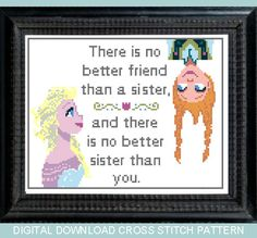 There is no better friend than a sister, and no better friend than you cross stitch pattern from Disney's frozen