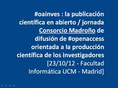 #oainves : la publicación científica en abierto : jornada @consmadrono de difusión de #openaccess oreintada a la producción científica de los investigadores / @biblioupm | #oainves #readytoresearch #sciencecommunication