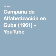 Campaña de Alfabetización en Cuba (1961) - YouTube