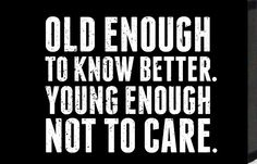 Just Sayin' 'Old Enough to Know Better. Young Enough Not to Care' by Tonya Textual Art Plaque in Black and White
